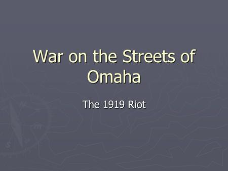 War on the Streets of Omaha The 1919 Riot. Summer 1919 ► It's a hot a humid summer in Omaha ► Crime is at an all time high for the City of Omaha ► More.