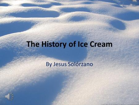 The History of Ice Cream By Jesus Solórzano Introduction Ice cream is loved by people all over the world. Today, it is enjoyed in many different ways,