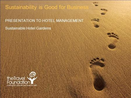 Sustainability is Good for Business PRESENTATION TO HOTEL MANAGEMENT Sustainable Hotel Gardens.