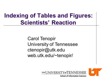 Indexing of Tables and Figures: Scientists' Reaction Carol Tenopir University of Tennessee web.utk.edu/~tenopir/