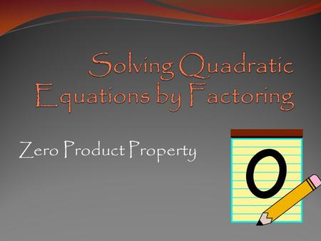 Zero Product Property. Zero Product Property If ab = 0, then ??? If ab = 0 then either a = 0 or b = 0 (or both). If the product 0f two numbers is 0, then.