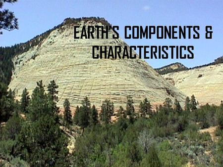 EARTH'S COMPONENTS & CHARACTERISTICS
