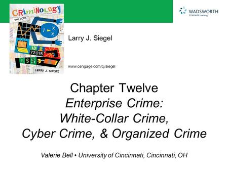 Www.cengage.com/cj/siegel Larry J. Siegel Valerie Bell University of Cincinnati, Cincinnati, OH Chapter Twelve Enterprise Crime: White-Collar Crime, Cyber.