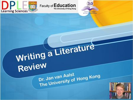 Writing a <strong>Literature</strong> <strong>Review</strong> Dr. Jan van Aalst The University <strong>of</strong> Hong Kong.