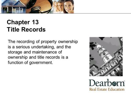 Chapter 13 Title Records The recording of property ownership is a serious undertaking, and the storage and maintenance of ownership and title records is.