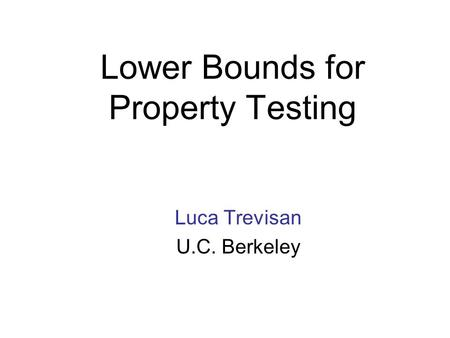 Lower Bounds for Property Testing Luca Trevisan U.C. Berkeley.