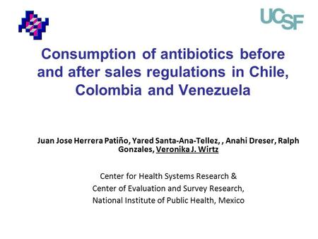 Consumption of antibiotics before and after sales regulations in Chile, Colombia and Venezuela Juan Jose Herrera Patiño, Yared Santa-Ana-Tellez,, Anahi.