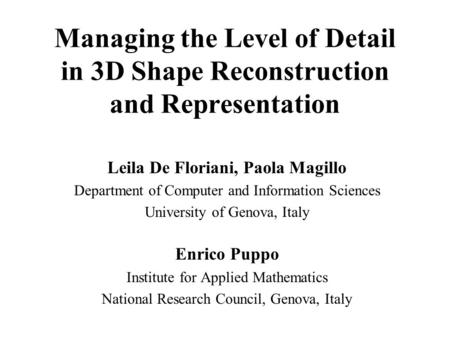 Managing the Level of Detail in 3D Shape Reconstruction and Representation Leila De Floriani, Paola Magillo Department of Computer and Information Sciences.