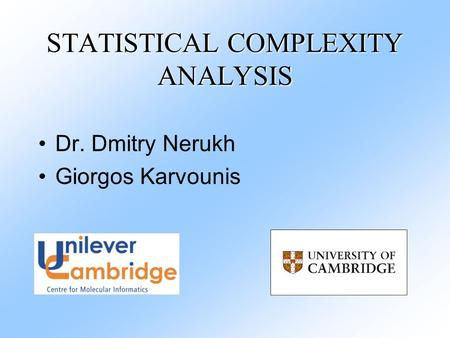 STATISTICAL COMPLEXITY ANALYSIS Dr. Dmitry Nerukh Giorgos Karvounis.