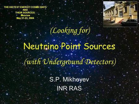 Neutrino Point Sources (Looking for) (with Underground Detectors) THE HIGTE ST ENERGY COSMIC RAYS AND THEIR SOURCES: Moscow May 21-23, 2004 S.P. Mikheyev.