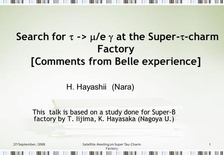 27/September./2008Satellite Meeting on Super Tau-Charm Factory 1 Search for  ->  /e  at the Super-  -charm Factory [Comments from Belle experience]