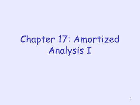 1 Chapter 17: Amortized Analysis I. 2 About this lecture Given a data structure, amortized analysis studies in a sequence of operations, the average time.