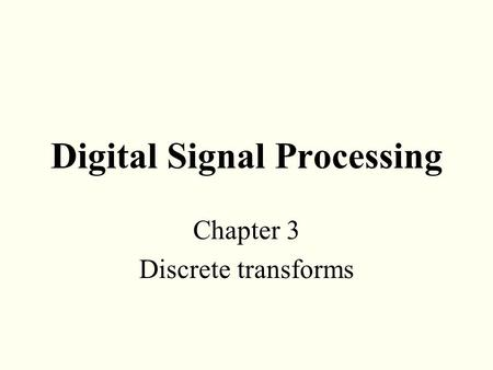 Digital Signal Processing Chapter 3 Discrete transforms.