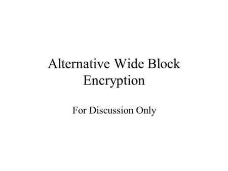 Alternative Wide Block Encryption For Discussion Only.