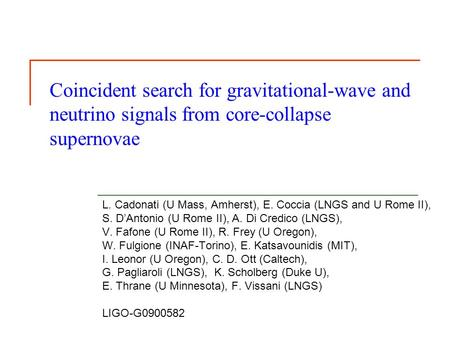 Coincident search for gravitational-wave and neutrino signals from core-collapse supernovae L. Cadonati (U Mass, Amherst), E. Coccia (LNGS and U Rome II),