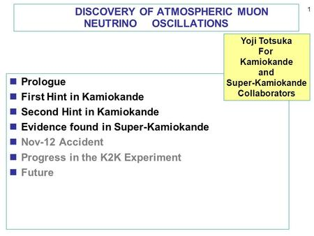1 DISCOVERY OF ATMOSPHERIC MUON NEUTRINO OSCILLATIONS Prologue First Hint in Kamiokande Second Hint in Kamiokande Evidence found in Super-Kamiokande Nov-12.