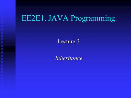 EE2E1. JAVA Programming Lecture 3 Inheritance. Contents Base classes and derived classes Base classes and derived classes Protected scope Protected scope.