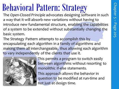 Behavioral Pattern: Strategy C h a p t e r 5 – P a g e 205 The Open-Closed Principle advocates designing software in such a way that it will absorb new.