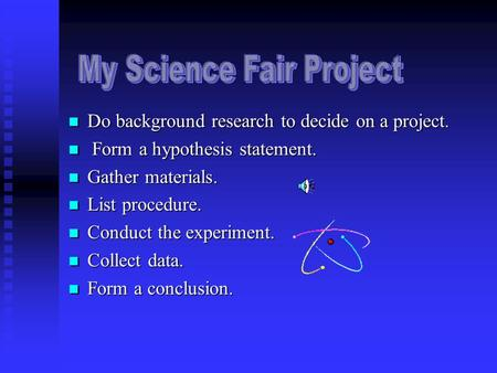 Do background research to decide on a project. Do background research to decide on a project. Form a hypothesis statement. Form a hypothesis statement.