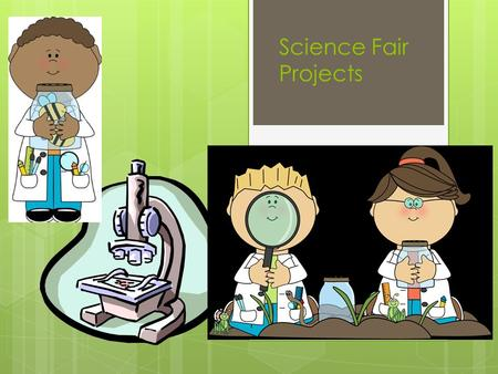 Science Fair Projects Choose a Question  Must be written as a question  Should be interesting to the student.  Has to be testable (NO BUILDING MODELS)