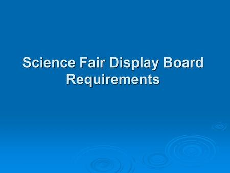 Science Fair Display Board Requirements. Left Panel of Display Board (as you are facing the board)  Problem (In the form of a question)  Hypothesis.