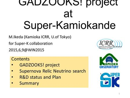 GADZOOKS! project at Super-Kamiokande M.Ikeda (Kamioka ICRR, U.of Tokyo) for Super-K collaboration 1 Contents GADZOOKS! project Supernova.