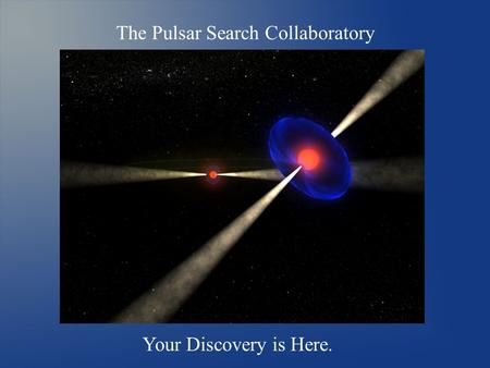 Your Discovery is Here. The Pulsar Search Collaboratory.