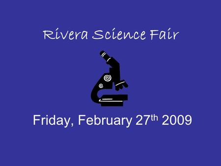 Rivera Science Fair Friday, February 27 th 2009. Make sure your child follows the Scientific Method Demonstrations or displays will NOT be judged.