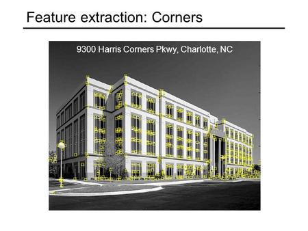 Feature extraction: Corners 9300 Harris Corners Pkwy, Charlotte, NC.