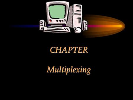 CHAPTER Multiplexing.