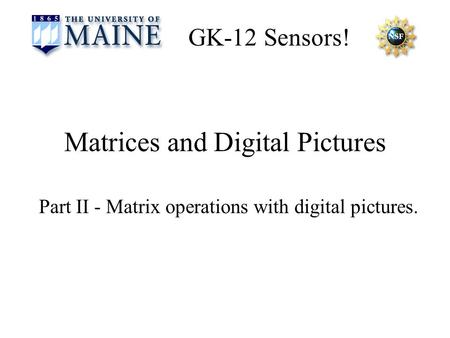 GK-12 Sensors! Matrices and Digital Pictures Part II - Matrix operations with digital pictures.