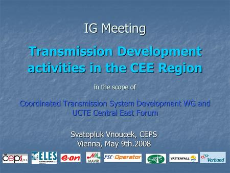 IG Meeting Transmission Development activities in the CEE Region in the scope of Coordinated Transmission System Development WG and UCTE Central East Forum.