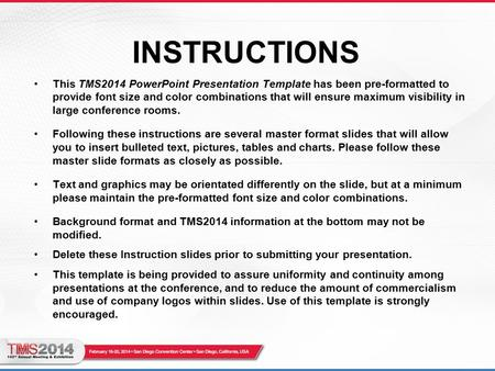INSTRUCTIONS This TMS2014 PowerPoint Presentation Template has been pre-formatted to provide font size and color combinations that will ensure maximum.