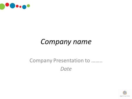 Company name Company Presentation to …….. Date. 2 Company Background Information Company name; Founded Location Web page Owner and contact details Contact.