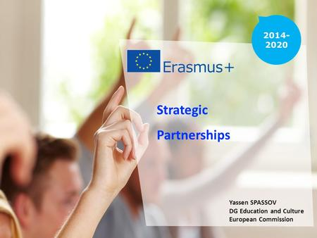 Date: in 12 pts Strategic Partnerships Yassen SPASSOV DG Education and Culture European Commission.