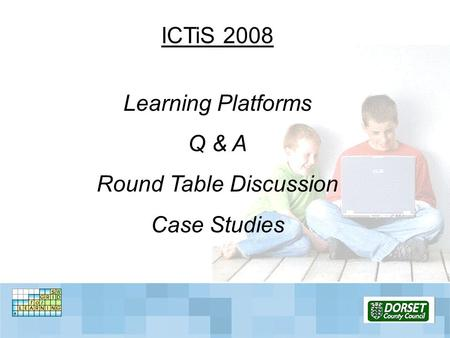 ICTiS 2008 Learning Platforms Q & A Round Table Discussion Case Studies.