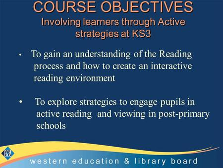 COURSE OBJECTIVES Involving learners through Active strategies at KS3 To gain an understanding of the Reading process and how to create an interactive.