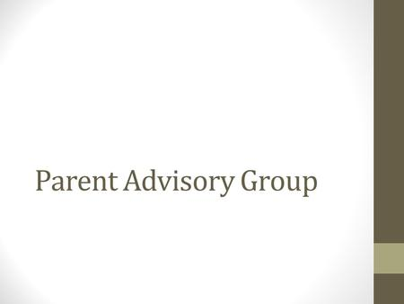 Parent Advisory Group. Why Have a Parent Advisory Group ? Special Education Parent Advisory Groups are required for all school districts in New Jersey.
