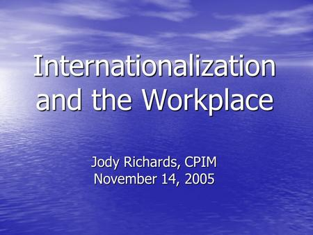 Internationalization and the Workplace Jody Richards, CPIM November 14, 2005.