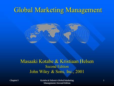 Chapter 5Kotabe & Helsen's Global Marketing Management, Second Edition 1 Global Marketing Management Masaaki Kotabe & Kristiaan Helsen Second Edition John.