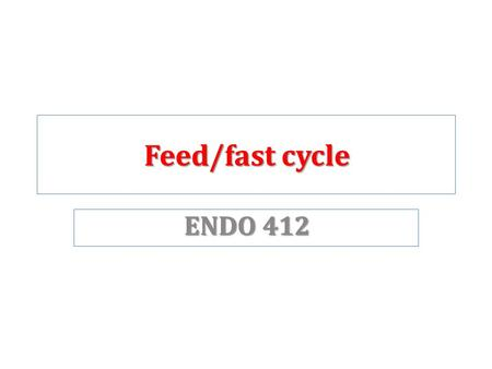 Feed/fast cycle ENDO 412.
