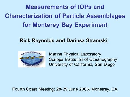 Rick Reynolds and Dariusz Stramski Measurements of IOPs and Characterization of Particle Assemblages for Monterey Bay Experiment Marine Physical Laboratory.