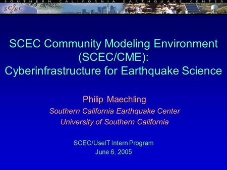 Philip Maechling Southern California Earthquake Center