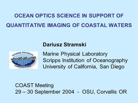 Dariusz Stramski Marine Physical Laboratory Scripps Institution of Oceanography University of California, San Diego OCEAN OPTICS SCIENCE IN SUPPORT OF.