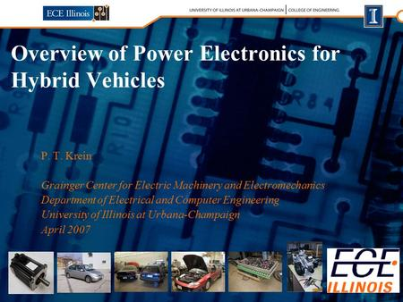 Overview of Power Electronics for Hybrid Vehicles P. T. Krein Grainger Center for Electric Machinery and Electromechanics Department of Electrical and.