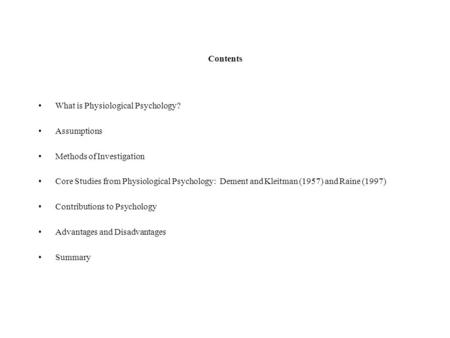 Contents What is Physiological Psychology? Assumptions Methods of Investigation Core Studies from Physiological Psychology: Dement and Kleitman (1957)