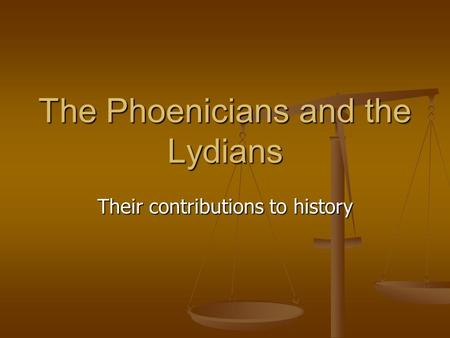 The Phoenicians and the Lydians Their contributions to history.