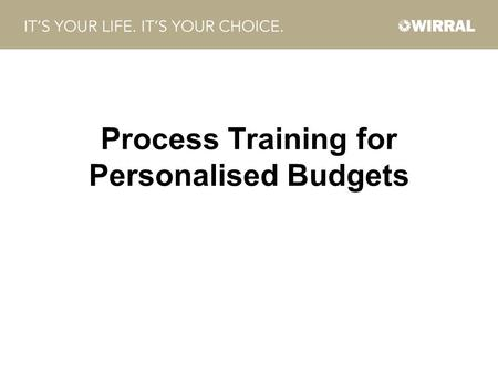 Process Training for Personalised Budgets. Domestics Breaks Introductions Refreshments Smoking Policy Fire Drill Handouts Mobile Phones / Blackberry's.