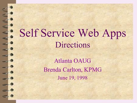 Self Service Web Apps Directions Atlanta OAUG Brenda Carlton, KPMG June 19, 1998.