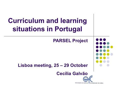 Curriculum and learning situations in Portugal PARSEL Project Lisboa meeting, 25 – 29 October Cecília Galvão.